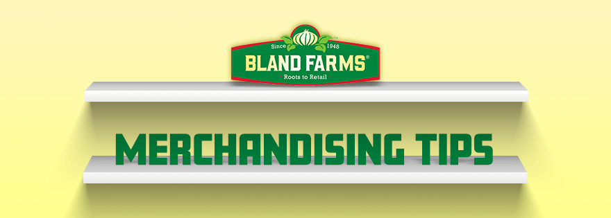 Bland Farms Exclusive Merchandising Tips